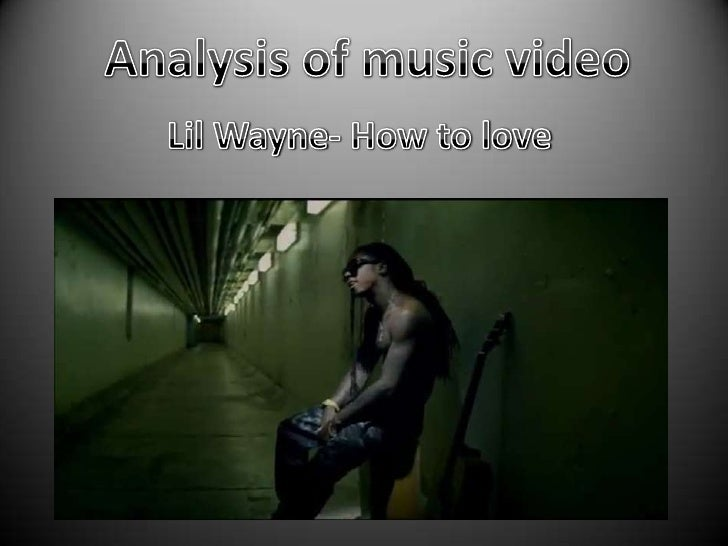 Analysis of music video<br />Lil Wayne- How to love<br />