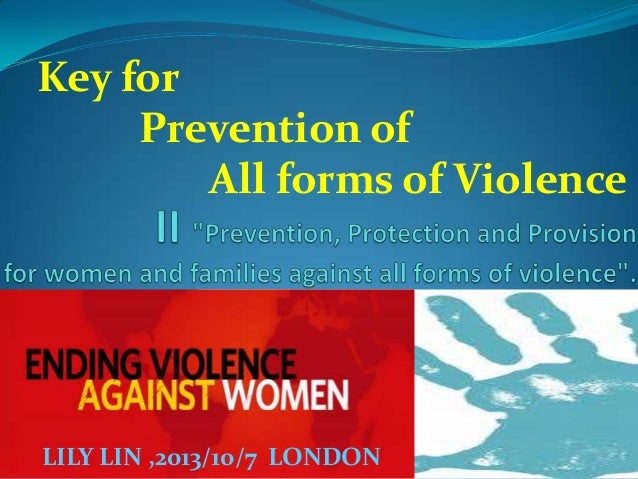 Key for Prevention of All forms of Violence  LILY LIN ,2013/10/7 LONDON