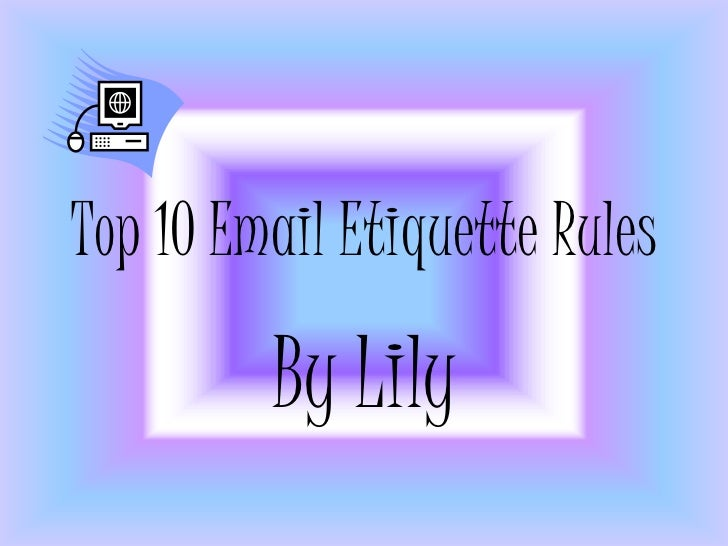 Top 10 Email Etiquette Rules         By Lily