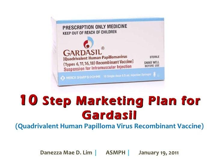 10  Step Marketing Plan for Gardasil (Quadrivalent Human Papilloma Virus Recombinant Vaccine) Danezza Mae D. Lim  |   ASMP...