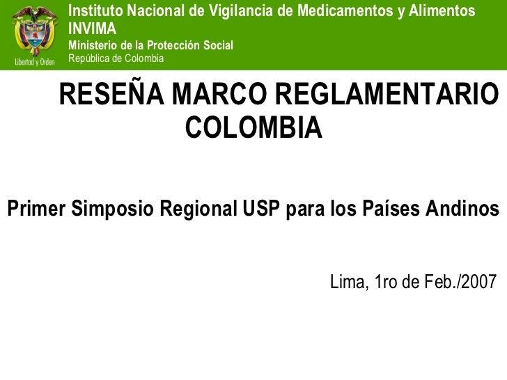 RESEÑA MARCO REGLAMENTARIO COLOMBIA Primer Simposio Regional USP para los Países Andinos Lima, 1ro de Feb./2007