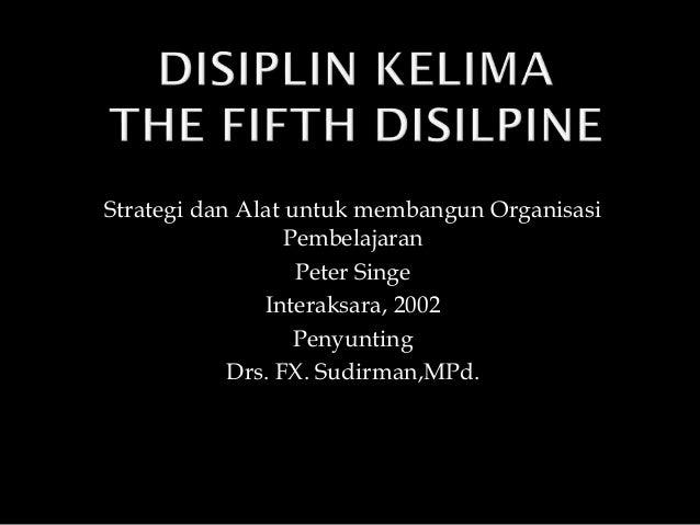 Strategi dan Alat untuk membangun Organisasi Pembelajaran Peter Singe Interaksara, 2002 Penyunting Drs. FX. Sudirman,MPd.