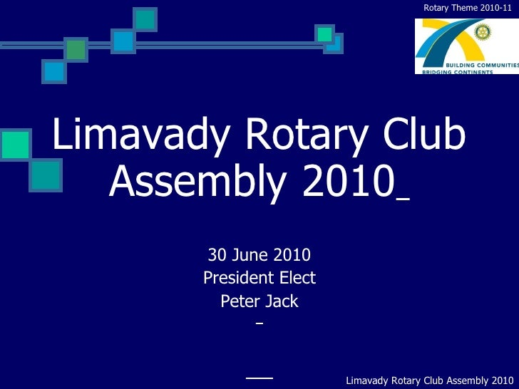 Limavady Rotary Club Assembly 2010       30 June 2010 President Elect Peter Jack