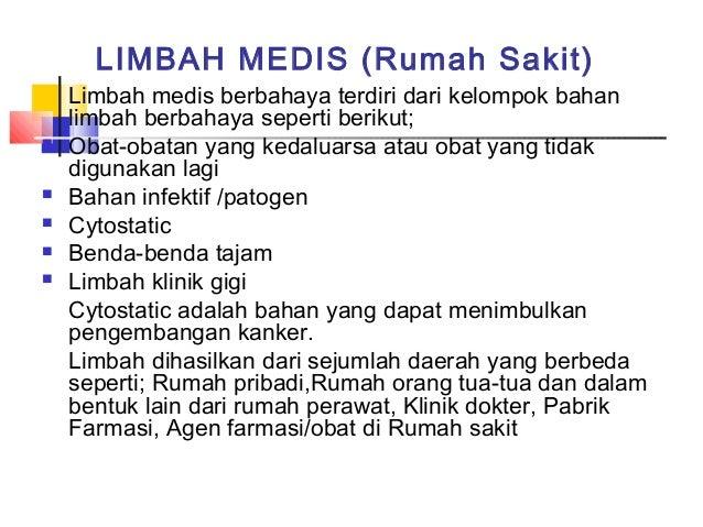 LIMBAH MEDIS (Rumah Sakit)    Limbah medis berbahaya terdiri dari kelompok bahan    limbah berbahaya seperti berikut;   O...