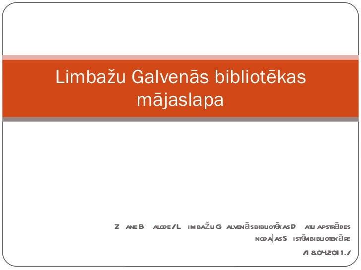 Zane Balode / Limbažu Galvenās bibliotēkas Datu apstrādes nodaļas Sistēmbibliotekāre /18.04.2011./ Limbažu Galvenās biblio...