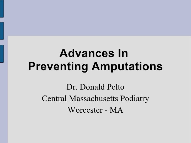 Advances In  Preventing Amputations Dr. Donald Pelto Central Massachusetts Podiatry Worcester - MA