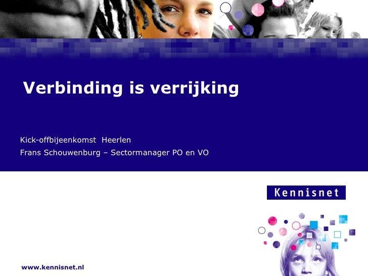 Verbinding is verrijking Kick-offbijeenkomst  Heerlen Frans Schouwenburg – Sectormanager PO en VO