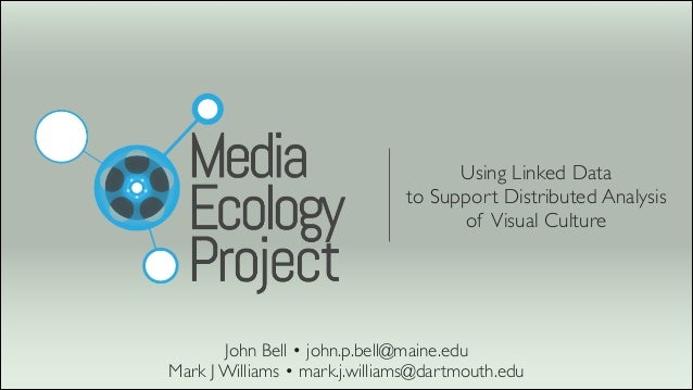 Using Linked Data   to Support Distributed Analysis  of Visual Culture John Bell • john.p.bell@maine.edu  Mark J Willia...