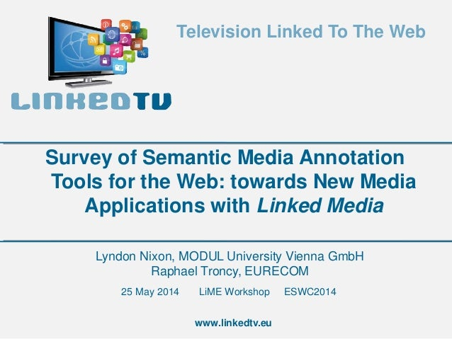 Television Linked To The Web www.linkedtv.eu Lyndon Nixon, MODUL University Vienna GmbH Raphael Troncy, EURECOM Survey of ...