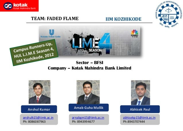 Arnab Guha Mallik TEAM: FADED FLAME IIM KOZHIKODE Anshul Kumar Abhisek Paul anshulk15@iimk.ac.in Ph: 8086087963 arnabgm15@...