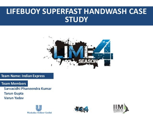 LIFEBUOY SUPERFAST HANDWASH CASE                STUDYTeam Name: Indian ExpressTeam Members  Sarvasidhi Phaneendra Kumar  T...