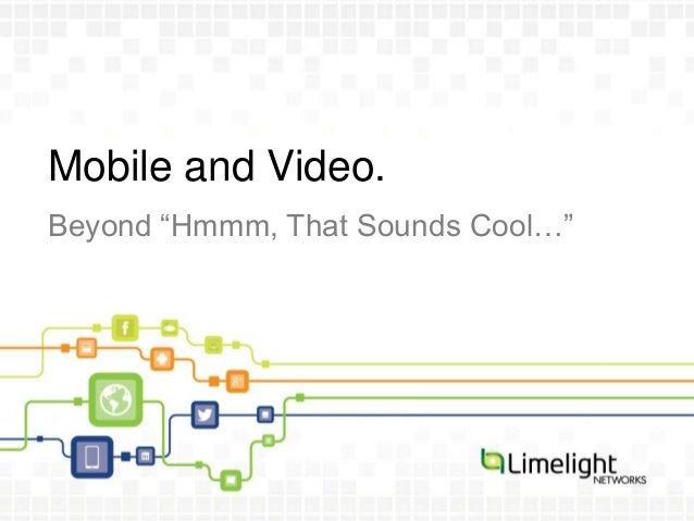 """Mobile and Video.Beyond """"Hmmm, That Sounds Cool…"""""""