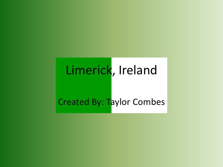 Limerick, IrelandCreated By: Taylor Combes