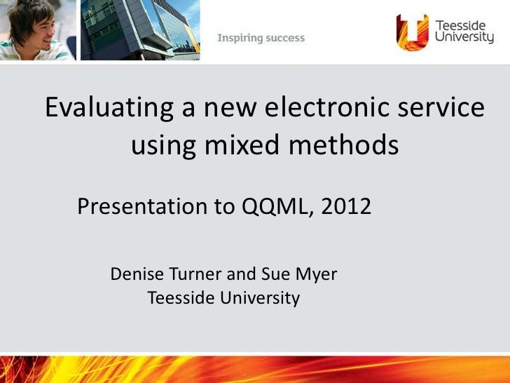 Evaluating a new electronic service      using mixed methods  Presentation to QQML, 2012     Denise Turner and Sue Myer   ...