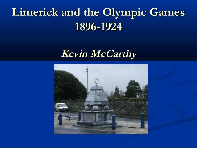 Limerick and the Olympic GamesLimerick and the Olympic Games 1896-19241896-1924 Kevin McCarthyKevin McCarthy