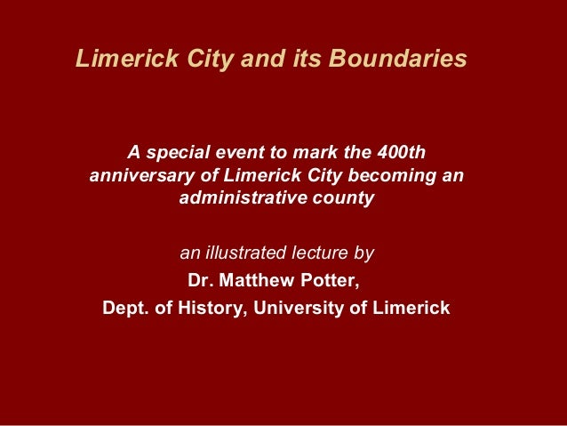 Limerick City and its Boundaries A special event to mark the 400th anniversary of Limerick City becoming an administrative...
