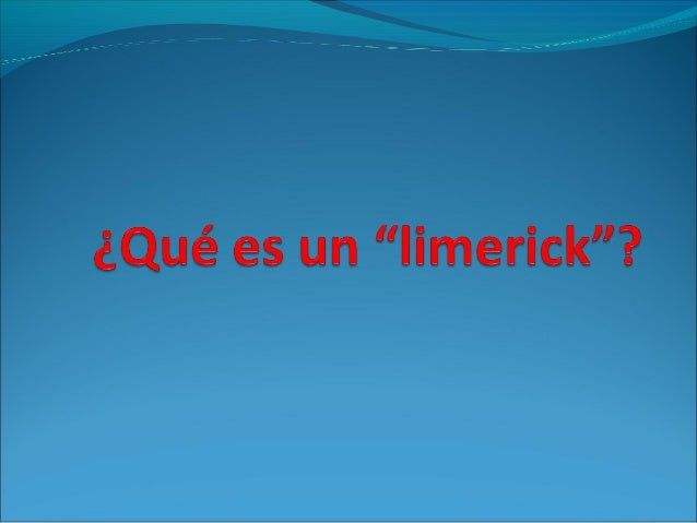 """El """"limerick"""". El limerick es una composición poética de cinco versos desarrollada por Edward Lear basada en el """"nosense""""..."""