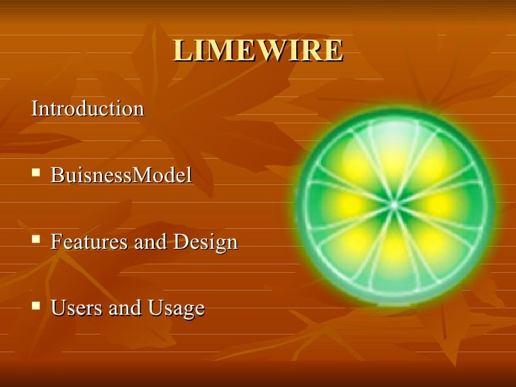 LIMEWIRE <ul><li>Introduction  </li></ul><ul><li>BuisnessModel  </li></ul><ul><li>Features and Design </li></ul><ul><li>Us...