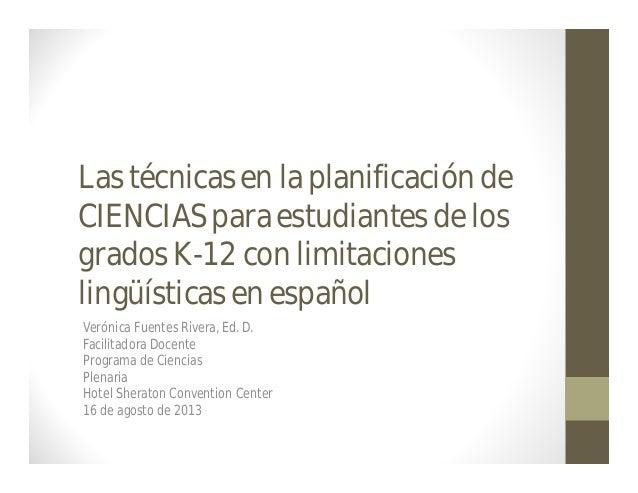 Las técnicasen la planificaciónde CIENCIASpara estudiantesde los gradosK-12 con limitaciones lingüísticasen español Veróni...
