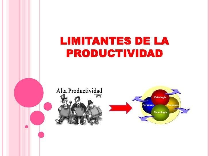 LIMITANTES DE LA PRODUCTIVIDAD<br />