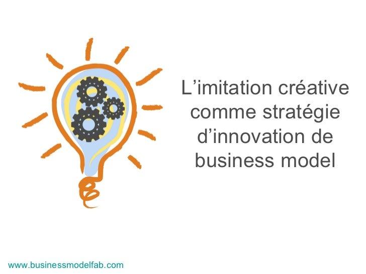 L'imitation créative comme stratégie d'innovation de business model www.businessmodelfab.com