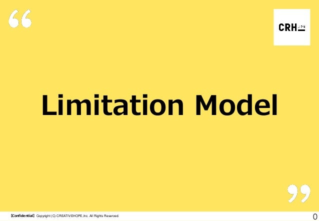 Limitation Model  【Confidential】Copyright (C) CREATIVEHOPE,Inc. All Rights Reserved.  0