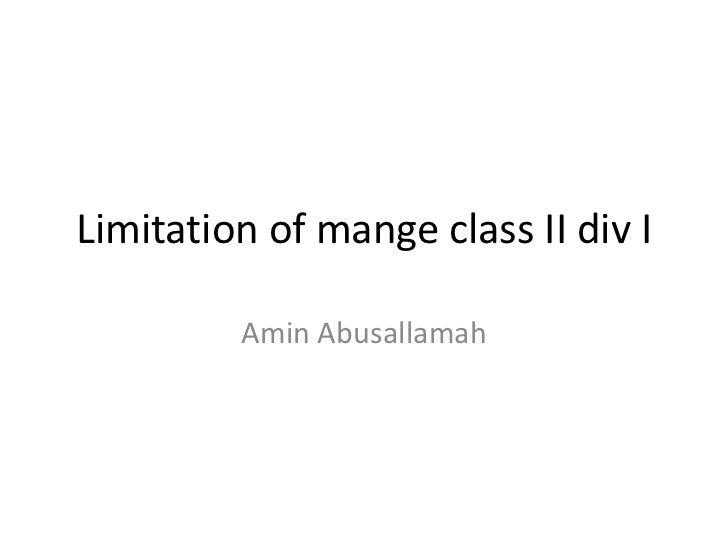 Limitation of mange class ii div i