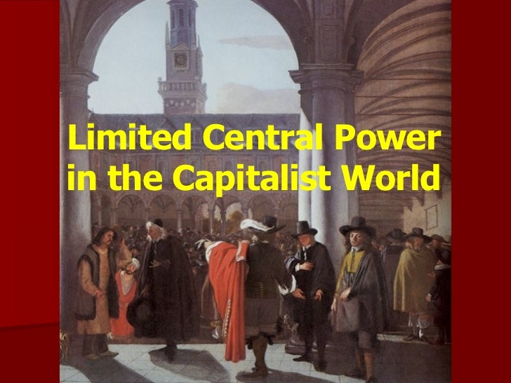 Limited Central Power in the Capitalist World Limited Central Power in the Capitalist World