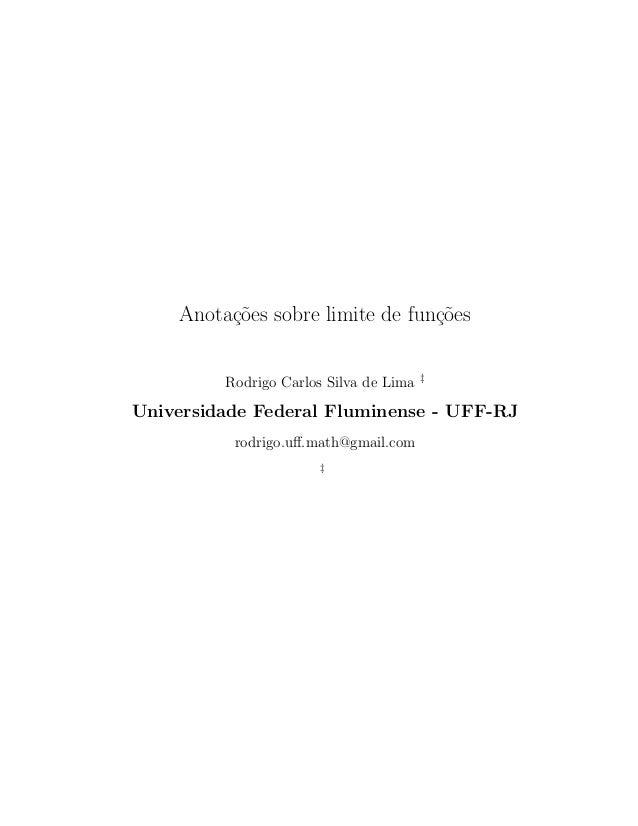 Anota¸c˜oes sobre limite de fun¸c˜oes Rodrigo Carlos Silva de Lima ‡ Universidade Federal Fluminense - UFF-RJ rodrigo.uff.m...