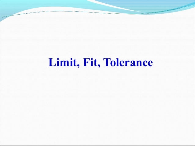 Limit, fit, tolerance
