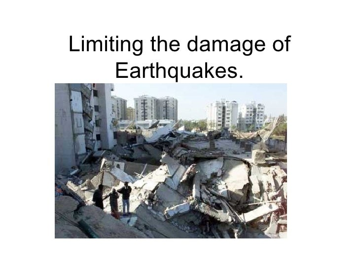Limiting the damage of Earthquakes.