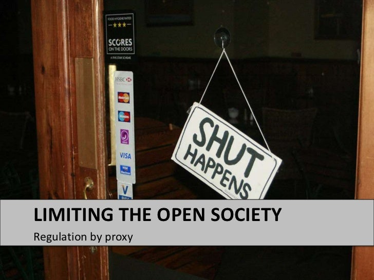 Regulation by proxy<br />Limiting the Open Society<br />