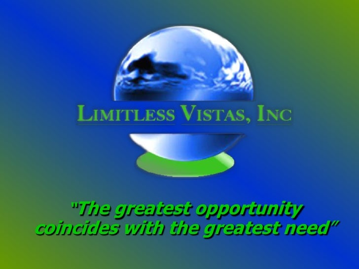 """The greatest opportunity coincides with the greatest need"""