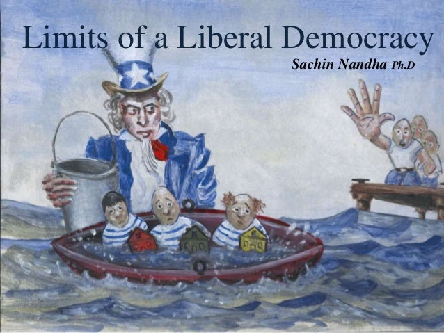 Limits of a Liberal Democracy Sachin Nandha Ph.D
