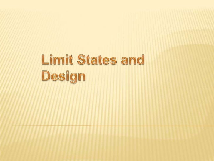 LIMIT STATES AND DESIGN  Limit State: Condition what a structure or             structural element is no longer           ...