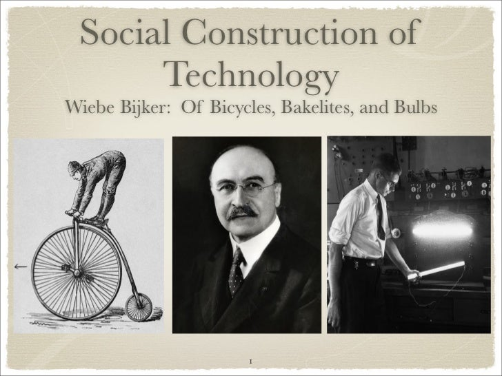 Social Construction of       Technology Wiebe Bijker: Of Bicycles, Bakelites, and Bulbs                            1