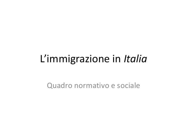 L'immigrazione in Italia Quadro normativo e sociale