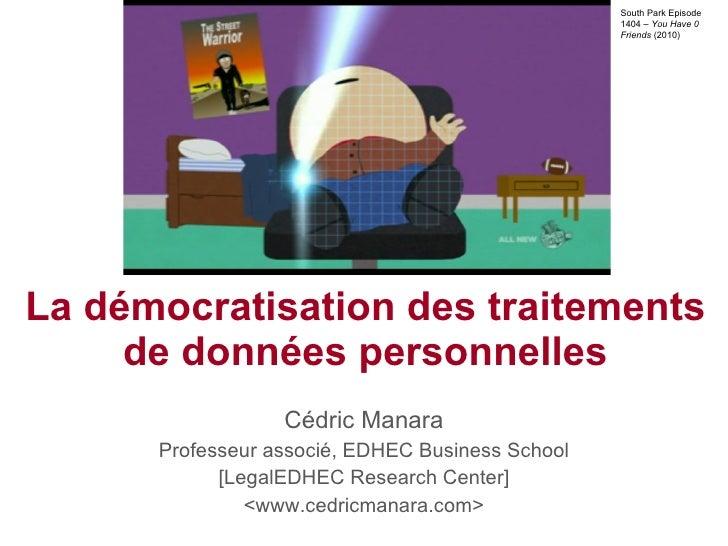 La démocratisation des traitements de données personnelles Cédric Manara Professeur associé, EDHEC Business School [LegalE...