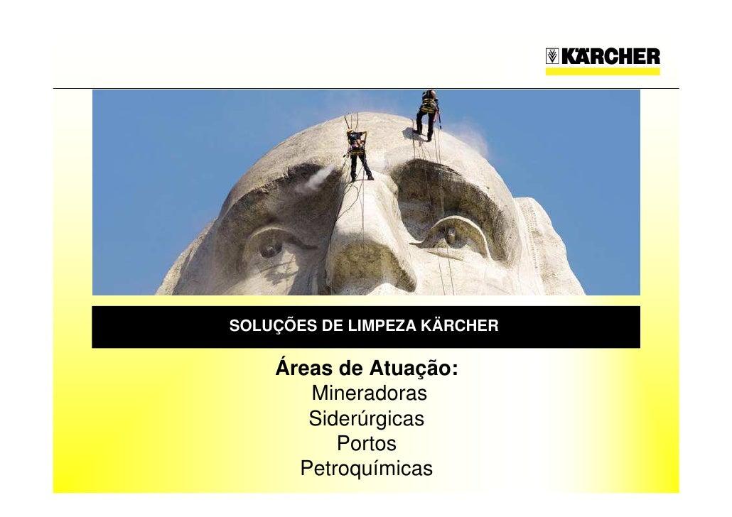 SOLUÇÕES DE LIMPEZA KÄRCHER      Áreas de Atuação:        Mineradoras        Siderúrgicas           Portos       Petroquím...