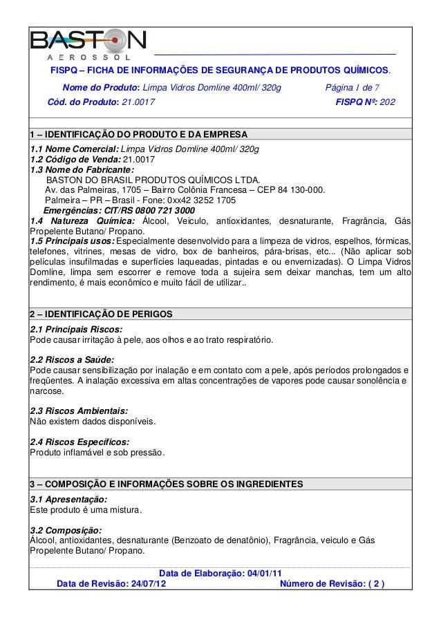 FISPQ – FICHA DE INFORMAÇÕES DE SEGURANÇA DE PRODUTOS QUÍMICOS. Nome do Produto: Limpa Vidros Domline 400ml/ 320g Página 1...