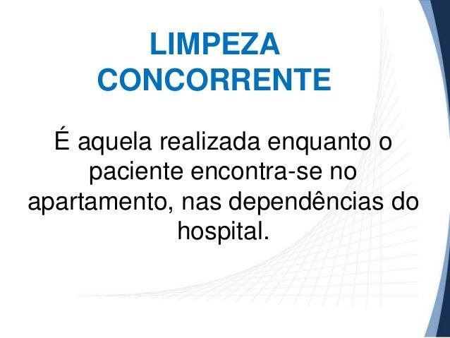 LIMPEZA CONCORRENTE É aquela realizada enquanto o paciente encontra-se no apartamento, nas dependências do hospital.