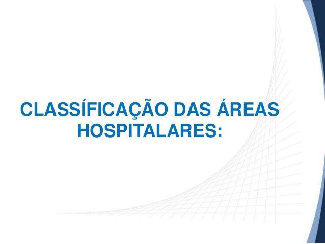 CLASSÍFICAÇÃO DAS ÁREAS HOSPITALARES:
