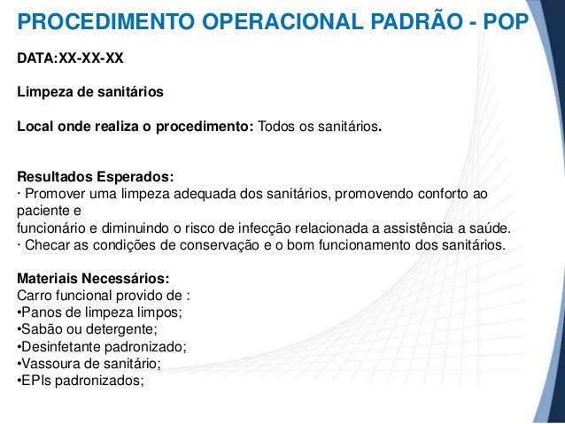 PROCEDIMENTO OPERACIONAL PADRÃO - POP DATA:XX-XX-XX Limpeza de sanitários Local onde realiza o procedimento: Todos os sani...