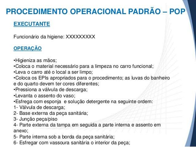 PROCEDIMENTO OPERACIONAL PADRÃO – POP EXECUTANTE Funcionário da higiene: XXXXXXXXX OPERAÇÃO •Higieniza as mãos; •Coloca o ...