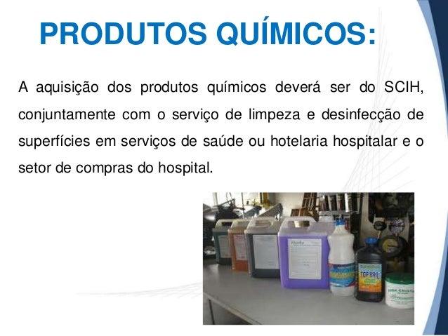 PRODUTOS QUÍMICOS: A aquisição dos produtos químicos deverá ser do SCIH,  conjuntamente com o serviço de limpeza e desinfe...