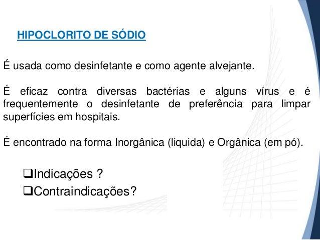 HIPOCLORITO DE SÓDIO É usada como desinfetante e como agente alvejante.  É eficaz contra diversas bactérias e alguns vírus...