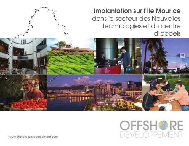Implantation sur l'Ile Maurice dans le secteur des Nouvelles technologies et du centre d'appels www.offshore-developpement...
