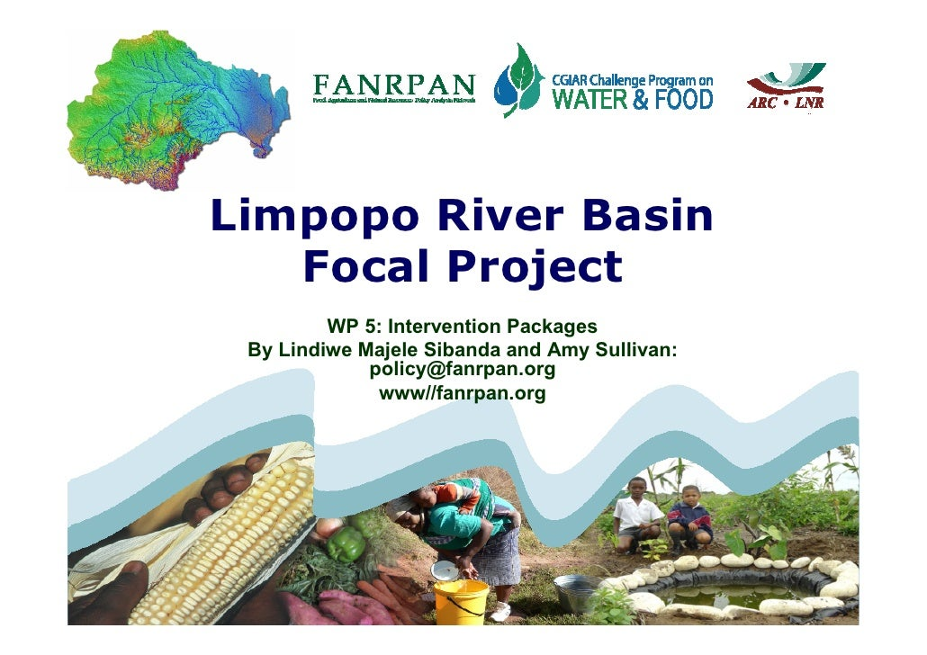 Limpopo River Basin    Focal Project          WP 5: Intervention Packages  By Lindiwe Majele Sibanda and Amy Sullivan:    ...