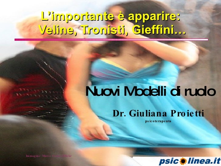 L'importante è apparire:  Veline, Tronisti, Gieffini… Nuovi Modelli di ruolo Dr. Giuliana Proietti psicoterapeuta Immagine...