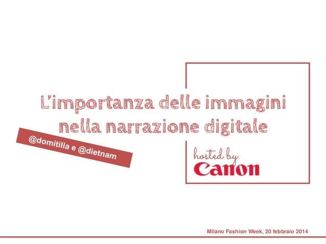 L'importanza delle immagini nella narrazione digitale Milano Fashion Week, 20 febbraio 2014 hosted by